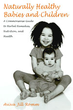 Naturally Healthy Babies and Children Aviva Jill Romm, William Sears (Foreword by), Jill Aviva Romm