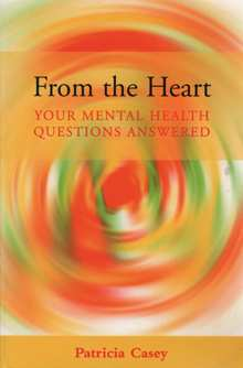 From The Heart: Your Mental Health Questions Answered; Casey, Patricia