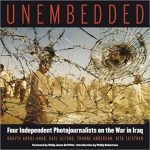 Unembedded: Four Independent Photojournalists on the War in Iraq. By: Ghaith Abdul-Ahad,Kael Alford,Thorne Anderson,Rita Leistner