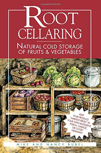 Root Cellaring : Natural Cold Storage of Fruits and Vegetables by Mike & Nancy Bubel