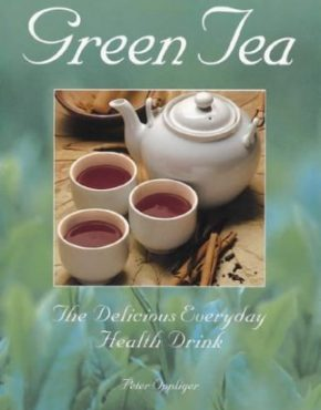 Green Tea: The Delicious Everyday Health Drink By: Peter Oppliger