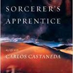 Sorcerer's Apprentice: My Life with Carlos Castaneda by Amy Wallace