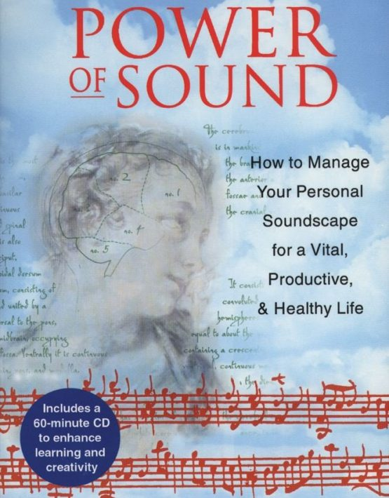 The Power of Sound: How to Manage Your Personal Soundscape for a Vital, Productive, and Healthy Life: Using Psychoacoustics for Improved Learning and Performance. Joshua Leeds