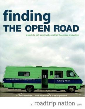 Finding the Open Road: A Guide to Self-Construction Rather Than Mass Production (Roadtrip Nation) Mike Marriner; Brian McAllister; Nathan Gebhard