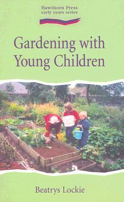 Gardening with Young Children By: Beatrys Lockie