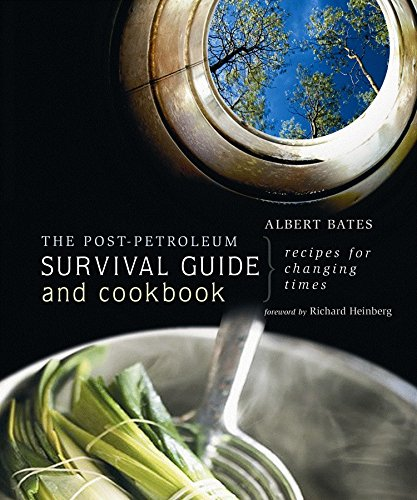 The Post-petrolium Survival Guide and Cookbook by Albert K. Bates