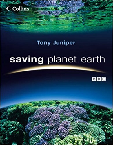 Saving Planet Earth: What is destroying the earth and what you can do to help by Tony Juniper